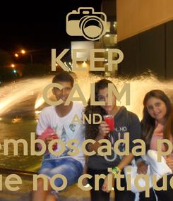 Poster: KEEP CALM AND emboscada pa que no critiquen