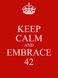 Poster: KEEP CALM AND EMBRACE 42
