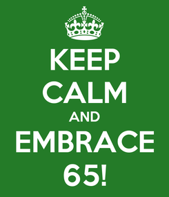 Poster: KEEP CALM AND EMBRACE 65!