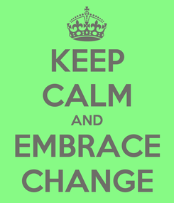 Poster: KEEP CALM AND EMBRACE CHANGE
