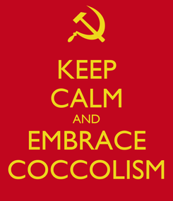 Poster: KEEP CALM AND EMBRACE COCCOLISM