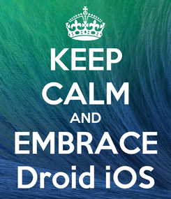 Poster: KEEP CALM AND EMBRACE Droid iOS
