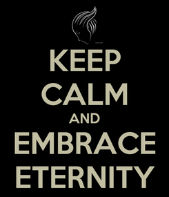 Poster: KEEP CALM AND EMBRACE ETERNITY