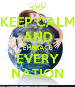 Poster: KEEP CALM AND EMBRACE EVERY NATION
