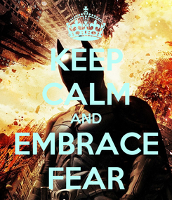 Poster: KEEP CALM AND EMBRACE FEAR