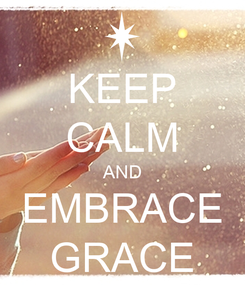 Poster: KEEP CALM AND EMBRACE GRACE