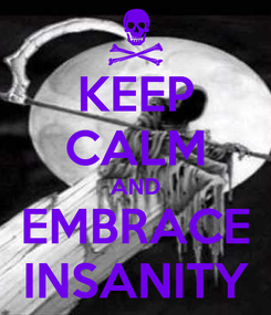Poster: KEEP CALM AND EMBRACE INSANITY