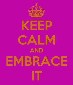 Poster: KEEP CALM AND EMBRACE IT