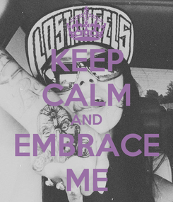 Poster: KEEP CALM AND EMBRACE ME