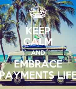 Poster: KEEP CALM AND EMBRACE PAYMENTS LIFE