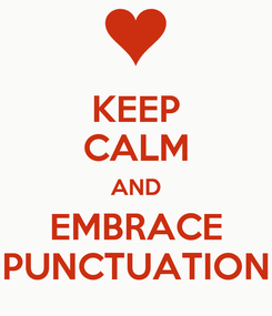Poster: KEEP CALM AND EMBRACE PUNCTUATION
