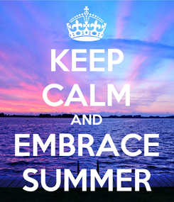 Poster: KEEP CALM AND EMBRACE SUMMER