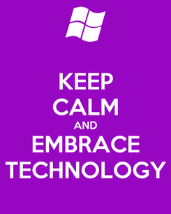 Poster: KEEP CALM AND EMBRACE TECHNOLOGY
