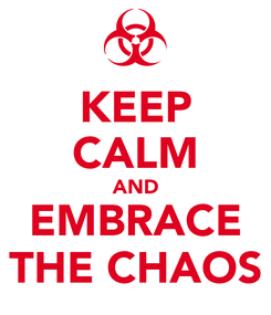 Poster: KEEP CALM AND EMBRACE THE CHAOS