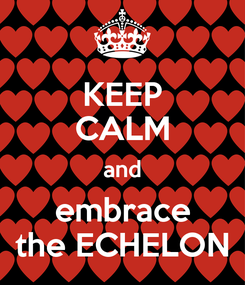 Poster: KEEP CALM and embrace the ECHELON