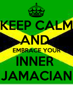 Poster: KEEP CALM AND  EMBRACE YOUR INNER  JAMACIAN