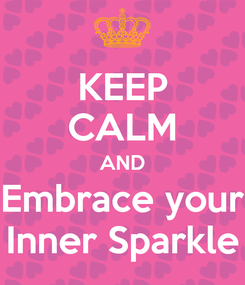 Poster: KEEP CALM AND Embrace your Inner Sparkle