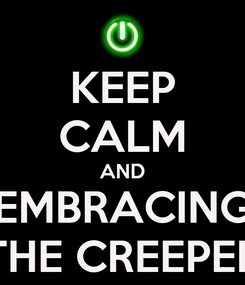 Poster: KEEP CALM AND EMBRACING THE CREEPER