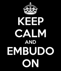 Poster: KEEP CALM AND EMBUDO ON
