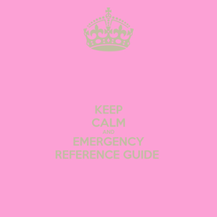 Poster: KEEP CALM AND EMERGENCY REFERENCE GUIDE