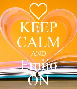 Poster: KEEP CALM AND Emijo ON