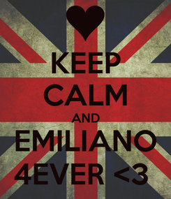 Poster: KEEP CALM AND EMILIANO 4EVER <3