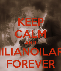 Poster: KEEP CALM AND EMILIANOILARIA FOREVER