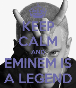 Poster: KEEP CALM AND EMINEM IS A LEGEND