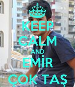 Poster: KEEP CALM AND EMİR ÇOK TAŞ