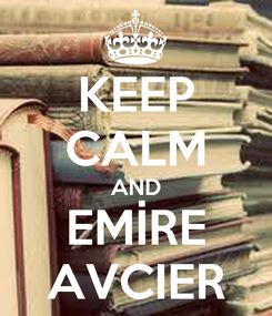 Poster: KEEP CALM AND EMİRE AVCIER