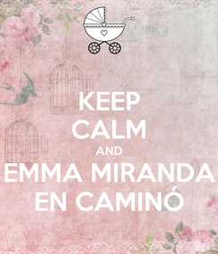 Poster: KEEP CALM AND EMMA MIRANDA EN CAMINÓ