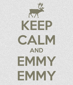 Poster: KEEP CALM AND EMMY EMMY