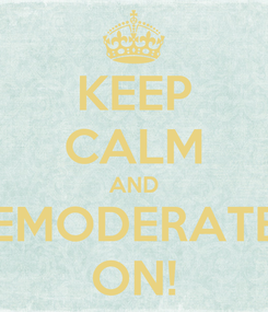 Poster: KEEP CALM AND EMODERATE ON!