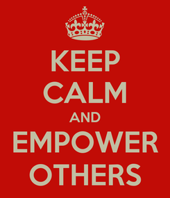Poster: KEEP CALM AND EMPOWER OTHERS