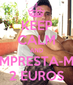 Poster: KEEP CALM AND EMPRESTA-ME 2 EUROS
