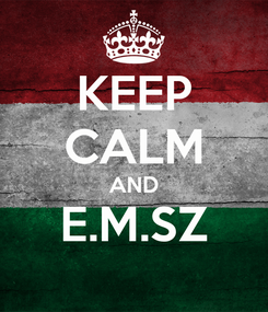 Poster: KEEP CALM AND E.M.SZ