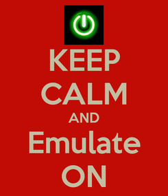 Poster: KEEP CALM AND Emulate ON