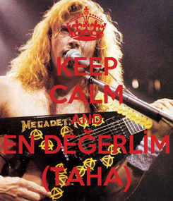 Poster: KEEP CALM AND EN DEĞERLİM (TAHA)