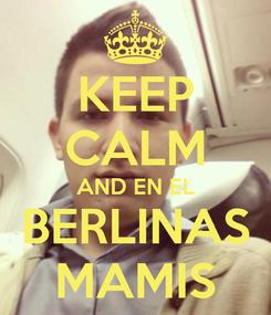 Poster: KEEP CALM AND EN EL BERLINAS MAMIS