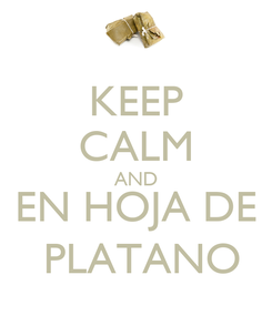 Poster: KEEP CALM AND EN HOJA DE  PLATANO