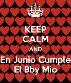 Poster: KEEP CALM AND En Junio Cumple El Bby Mio
