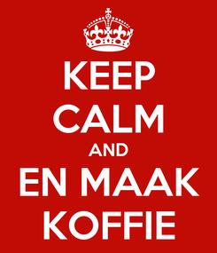 Poster: KEEP CALM AND EN MAAK KOFFIE