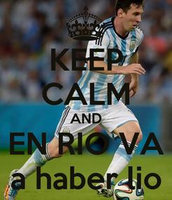 Poster: KEEP CALM AND EN RIO VA a haber lio