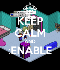 Poster: KEEP CALM AND :ENABLE