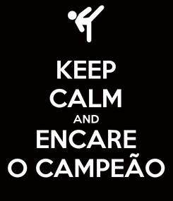 Poster: KEEP CALM AND ENCARE O CAMPEÃO