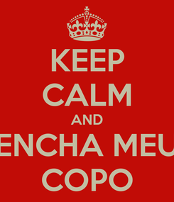 Poster: KEEP CALM AND ENCHA MEU COPO