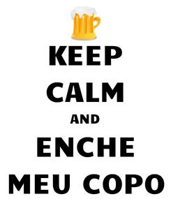 Poster: KEEP CALM AND ENCHE MEU COPO