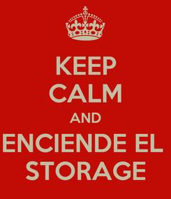 Poster: KEEP CALM AND ENCIENDE EL  STORAGE