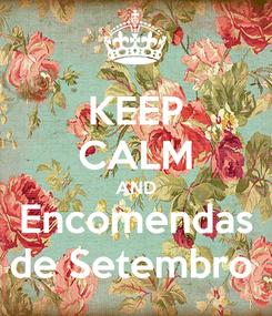 Poster: KEEP CALM AND Encomendas de Setembro