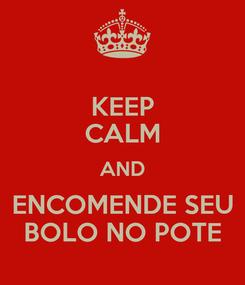 Poster: KEEP CALM AND ENCOMENDE SEU BOLO NO POTE